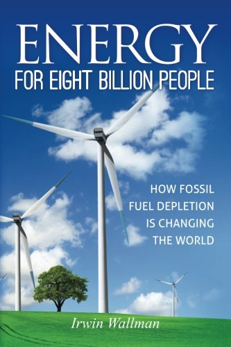 Energy for Eight Billion People: How Fossil Fuel Depletion is Changing the World