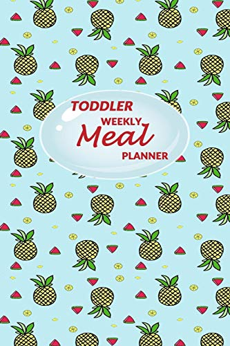 Toddler Weekly Meal Planner: 52 weeks of Food Menu Planning with Grocery Shopping List, Recipe pages Notebook Size 6x9 in | Pineapple Print