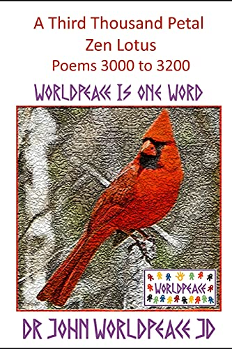 A Third Thousand Petal Zen Lotus: Poems 3000 to 3200: WorldPeace Poems