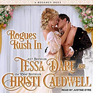Rogues Rush In     A Regency Duet              By:                                                                                                                                 Tessa Dare,                                                                                        Christi Caldwell                               Narrated by:                                                                                                                                 Justine Eyre                      Length: 6 hrs and 59 mins     59 ratings     Overall 4.1