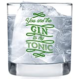 You're the Gin to My Tonic Glass - Funny Lowball Glasses Gifts Men Women - Unique Birthday Gift Presents Best Friend Dad Son Husband Mom Wife - 11 oz Unique Rocks Bar Cups for Him or Her