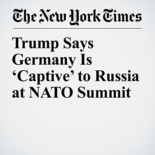 Trump Says Germany Is 'Captive' to Russia at NATO Summit copertina