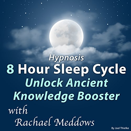 Hypnosis 8 Hour Sleep Cycle Unlock Ancient Knowledge Booster audiobook cover art
