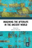 Imagining the Afterlife in the Ancient World