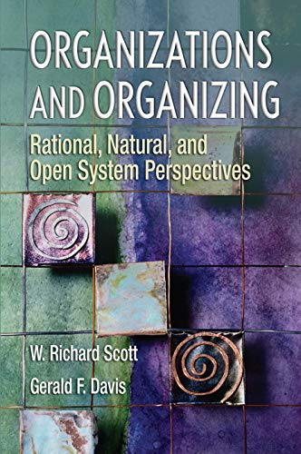 Organizations and Organizing: Rational, Natural and Open System Perspectives