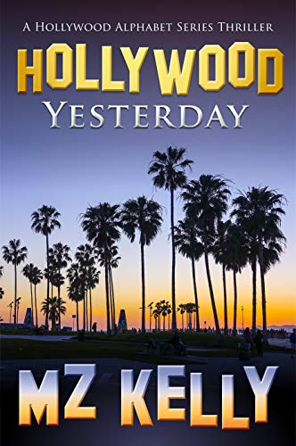 Hollywood Yesterday: A Hollywood Alphabet Series Thriller (The Hollywood Alphabet Series Book 25) by [M.Z. Kelly]