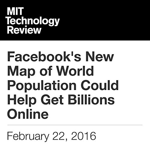 Facebook's New Map of World Population Could Help Get Billions Online                   By:                                                                                                                                 Tom Simonite                               Narrated by:                                                                                                                                 Elizabeth Wells                      Length: 4 mins     Not rated yet     Overall 0.0