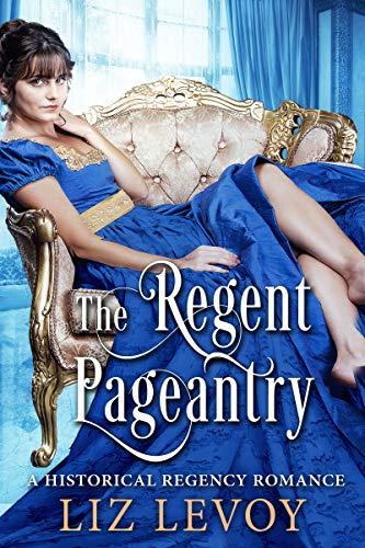 The Regent Pageantry: A Historical Regency Romance Novel
