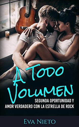 A Todo Volumen: Segunda Oportunidad y Amor Verdadero con la Estrella de Rock (Novela Romántica y Erótica en Español nº 1)