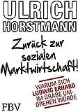 Zur�ck zur sozialen Marktwirtschaft!: Warum sich Ludwig Erhard im Grabe umdrehen w�rde