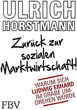 Zur�ck zur sozialen Marktwirtschaft!: Warum sich Ludwig Erhard im Grabe umdrehen w�rde : B�cher