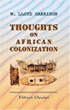 Thoughts on African Colonization: Or an Impartial Exhibition of the Doctrines, Principles and Purposes of the American Colonization Society
