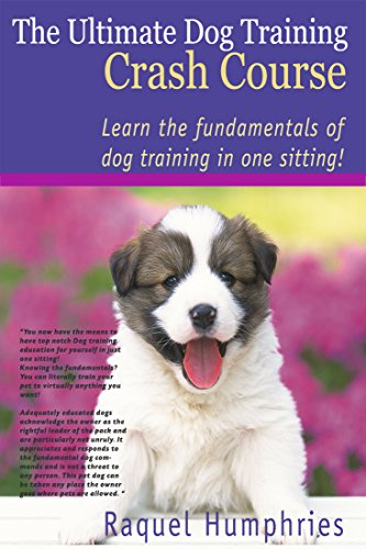 The Ultimate Dog Training Crash Course Dog Training Books Free Dog Training Free Dog Agility Dog Behavior Dog Obedience Training Dog Obedience Dog Whisperer Kindle Edition By Humphries Raquel Crafts Hobbies