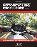Motorcycle Foundation's Guide to Motorcycling Excellence: Skills, Knowledge and Strategies for Riding Right 2nd (second) Revised Edition by Motorcycle Safety Foundation published by Whitehorse Press (2004)