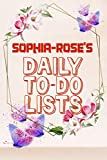 Sophia-rose's Daily To Do Lists: Weekly And Daily Task Planner | Daily Work Task Checklist | Lovely Personalised Name Journal | To Do List to Increase ... Management For Sophia-rose (110 Pages, 6x9