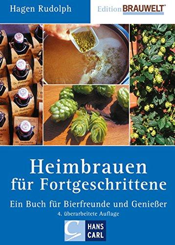 Heimbrauen für Fortgeschrittene: Ein Buch für Bierfreunde und Genießer (Edition BRAUWELT)