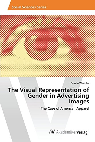 The Visual Representation of Gender in Advertising Images: The Case of American Apparel