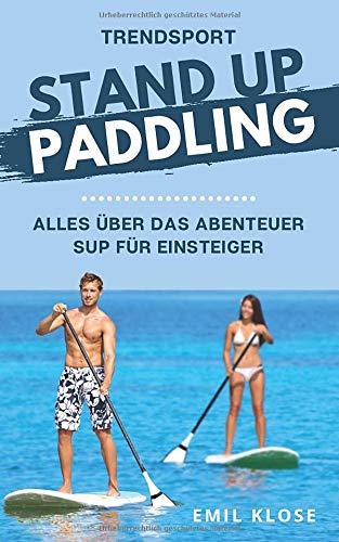 TRENDSPORT STAND UP PADDLING: Alles über das Abenteuer SUP für Einsteiger