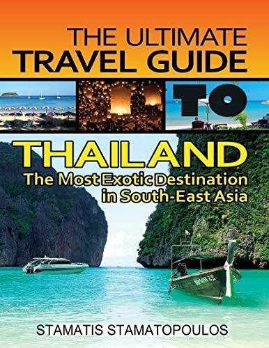 The Ultimate Travel Guide to Thailand: The Most Exotic Destination in South-East Asia (English Edition)