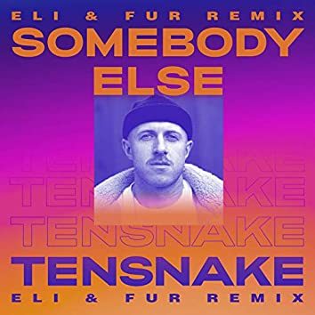 Somebody Else (Eli & Fur Remix)