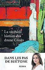 La véritable histoire des douze Césars de Virginie GIROD