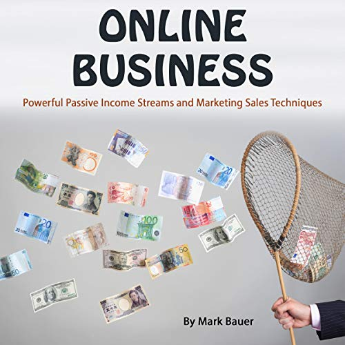 Online Business: Powerful Passive Income Streams and Marketing Sales Techniques audiobook cover art