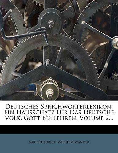 Deutsches Sprichw Rterlexikon: Ein Hausschatz Fur Das Deutsche Volk. Gott Bis Lehren, Volume 2...