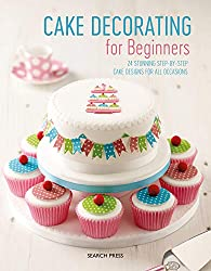Cake Decorating for Beginners: 24 Stunning Step-by-Step Cake Designs for All Occasions