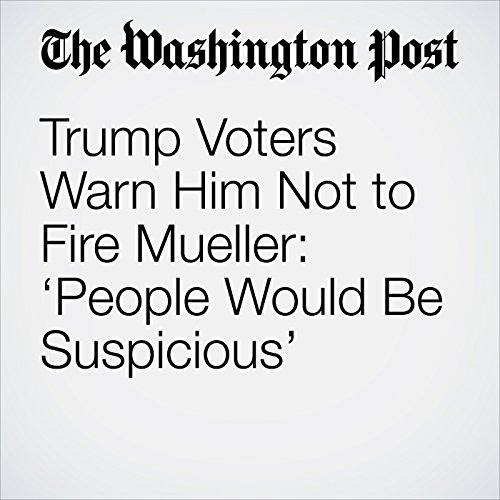 Trump Voters Warn Him Not to Fire Mueller: 'People Would Be Suspicious' copertina