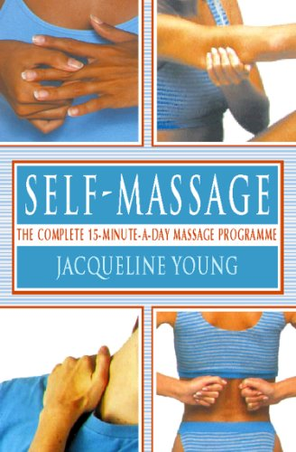 Self Massage: The complete 15-minute-a-day massage programme: A Complete 15 Minutes-a-day Massage Programme (English Edition)