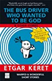 The Bus Driver Who Wanted To Be God & Other Stories - Etgar Keret