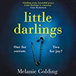 Little Darlings                   By:                                                                                                                                 Melanie Golding                               Narrated by:                                                                                                                                 Stephanie Racine,                                                                                        Melanie Golding                      Length: 11 hrs and 50 mins     29 ratings     Overall 4.3