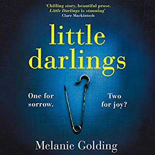 Little Darlings                   By:                                                                                                                                 Melanie Golding                               Narrated by:                                                                                                                                 Stephanie Racine,                                                                                        Melanie Golding                      Length: 11 hrs and 50 mins     20 ratings     Overall 4.0