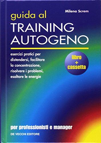 Guida al training autogeno. Per professionisti e manager. Con audiocassetta