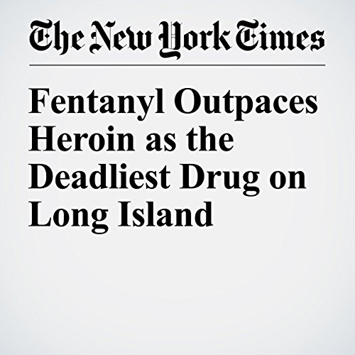 Fentanyl Outpaces Heroin as the Deadliest Drug on Long Island audiobook cover art