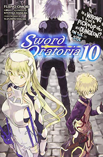 Is It Wrong to Try to Pick Up Girls in a Dungeon? Sword Oratoria, Vol. 10 (light novel)