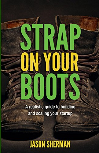 Strap on your Boots: A realistic guide to building and scaling your startup (English Edition)