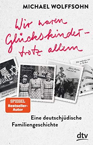 Wir waren Glückskinder – trotz allem. Eine deutsch-jüdische Familiengeschichte