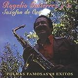 Rogelio Gutierrez y Su Saxofon de Oro: Polkas Famosas 18 Exitos