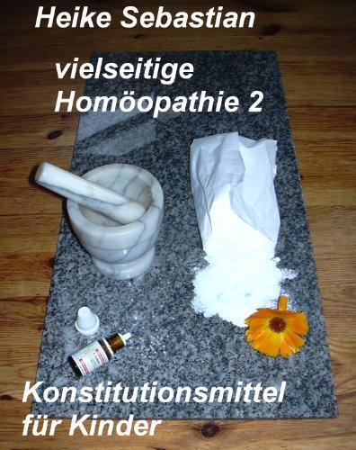 vielseitige Homöopathie 2 - Konstitutionsmittel für Kinder