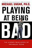 Image of Playing at Being Bad: The Hidden Resilience of Troubled Teens
