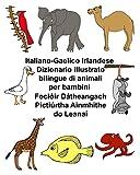 Italiano-Gaelico Irlandese Dizionario illustrato bilingue di animali per bambini Foclóir Dátheangach Pictiúrtha Ainmhithe do Leanaí