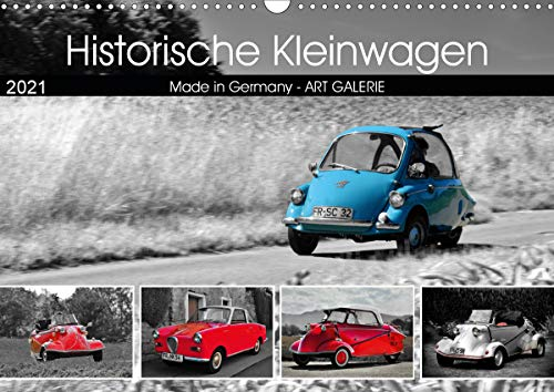 Historische Kleinwagen Made in Germany ART GALERIE (Wandkalender 2021 DIN A3 quer)