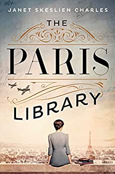 The Paris Library: a novel of courage and betrayal in Occupied Paris by [Janet Skeslien Charles]