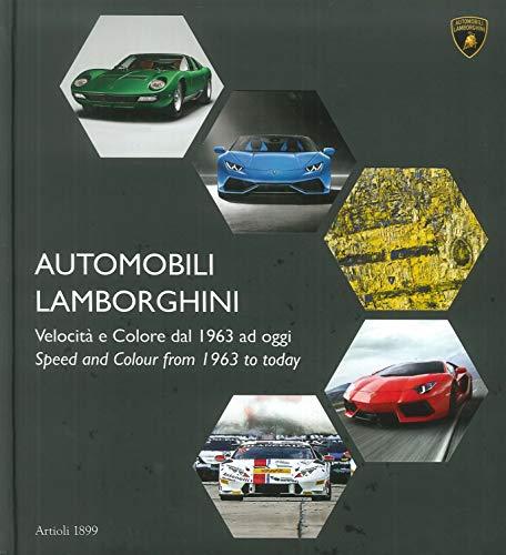 Automobili Lamborghini. Velocità e colore dal 1963 ad oggi. Ediz. bilingue