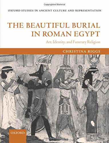 The Beautiful Burial in Roman Egypt: Art, Identity, and Funerary Religion (Oxford Studies in Ancient Culture & Representation)