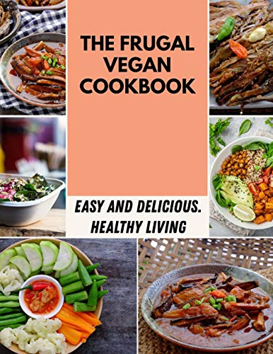 The Frugal Vegan Cookbook: Easy, Flavorful Recipes for Lifelong Health | Step-By-Step For Beginners
