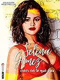 SELENA GOMEZ: CREER EN LO QUE ERES (MIS ESTRELLAS)