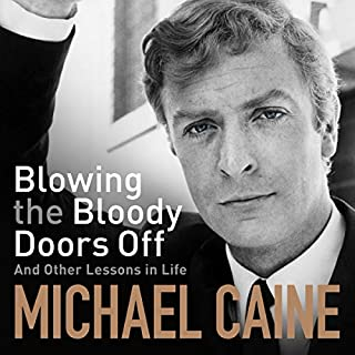 Blowing the Bloody Doors Off                   By:                                                                                                                                 Michael Caine                               Narrated by:                                                                                                                                 Michael Caine                      Length: 6 hrs and 52 mins     73 ratings     Overall 4.5