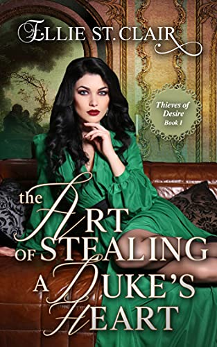 The Art of Stealing a Duke's Heart (Thieves of Desire Book 1) by [Ellie St. Clair]